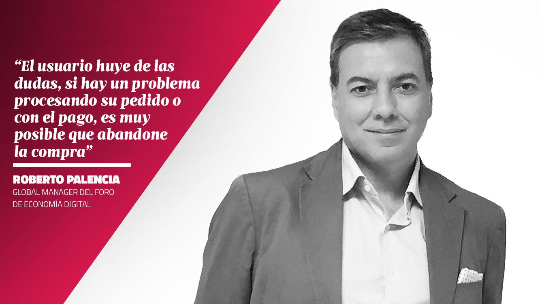 La opinión de Roberto Palencia - Global Manager del Foro de Economía Digital