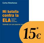 Mi batlla contra la ELA - Carlos Matallanas